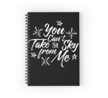 You Can't Take The Sky From Me Spiral Notebook