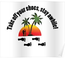 Take off your shoes, Stay awhile. Poster