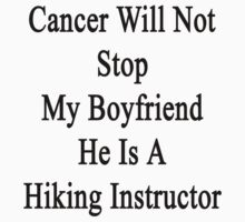 Cancer Will Not Stop My Husband He Is A Hiking Instructor  by supernova23