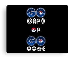 Pokemon Go Hard or Pokemon Go Home Canvas Print
