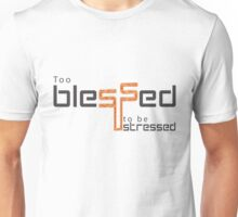 Too blessed to be stressed Unisex T-Shirt