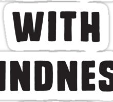 Do all things with kindness, you fucker Sticker