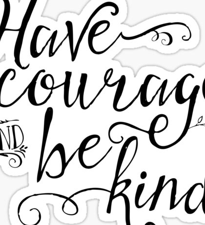 Have Courage and Be Kind (BW) Sticker