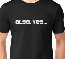 Also, yes Unisex T-Shirt