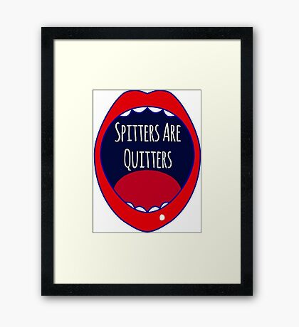 Spitters Are Quitters Framed Print