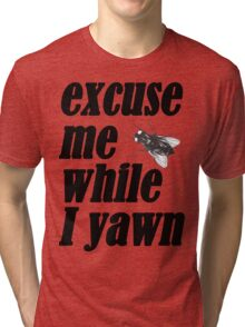 Excuse me while I yawn Tri-blend T-Shirt