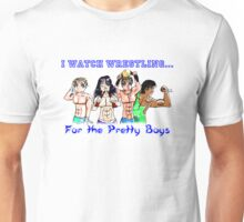 I watch wrestling for the pretty boys Unisex T-Shirt