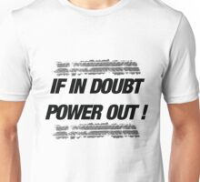 If in doubt, Power out! Unisex T-Shirt