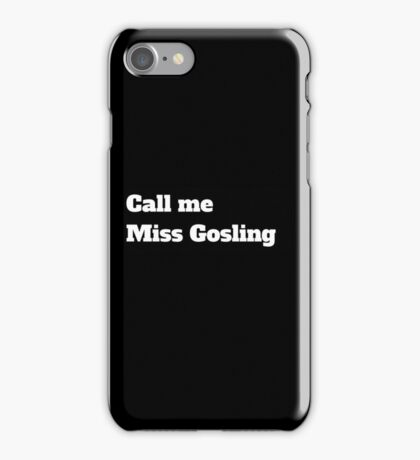 Call me Miss Gosling iPhone Case/Skin