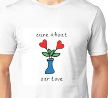 Care about our love Unisex T-Shirt