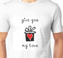 Give you my love Unisex T-Shirt