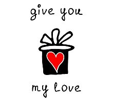 Give you my love Photographic Print