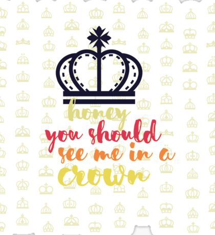 Honey, you should see me in a crown Sticker