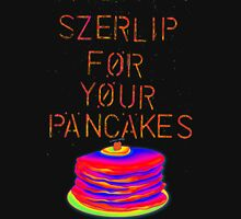Szerlip For Your Pancakes Stack  Unisex T-Shirt