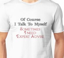 I Get Expert Advise From Myself Unisex T-Shirt