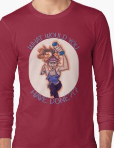 WHAT WOULD GAYLE HAVE DONE?!? Long Sleeve T-Shirt