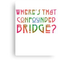 WHERE'S THAT CONFOUNDED BRIDGE? - destroyed rainbow Canvas Print