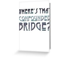 WHERE'S THAT CONFOUNDED BRIDGE? - blue/violet shine Greeting Card