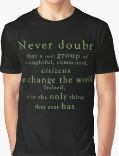 """""""Never doubt that a small group of thoughtful, committed, citizens can change the world. Indeed, it is the only thing that ever has."""" - Quote Graphic T-Shirt"""