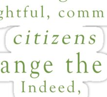 """""""Never doubt that a small group of thoughtful, committed, citizens can change the world. Indeed, it is the only thing that ever has."""" - Quote Sticker"""
