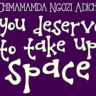 You deserve to take up space. by maezors