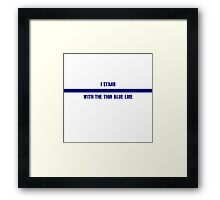 Stand with the Thin Blue Line Framed Print