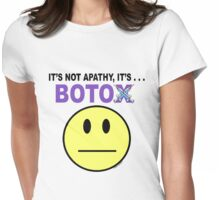 It's not apathy, it's Botox! (for light colors) Womens Fitted T-Shirt