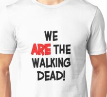 We Are The Walking Dead Unisex T-Shirt
