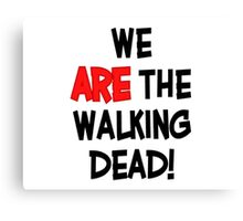 We Are The Walking Dead Canvas Print