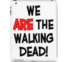 We Are The Walking Dead iPad Case/Skin