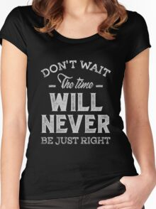 Don't Wait - Inspirational Quotes. Women's Fitted Scoop T-Shirt