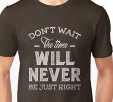 Don't Wait - Inspirational Quotes. Unisex T-Shirt