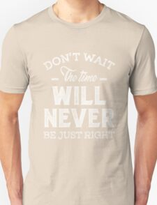 Don't Wait - Inspirational Quotes. Unisex T-Shirt