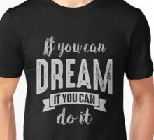 Dream It Do It - Motivational Quotes. Unisex T-Shirt