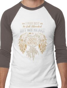 NATIVE AMERICAN I MAY NOT BE FULL BLOODED BUT MY HEART 100% NATIVE Men's Baseball ¾ T-Shirt