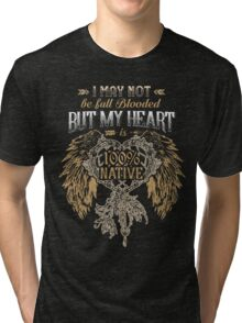 NATIVE AMERICAN I MAY NOT BE FULL BLOODED BUT MY HEART 100% NATIVE Tri-blend T-Shirt