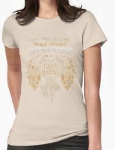 NATIVE AMERICAN I MAY NOT BE FULL BLOODED BUT MY HEART 100% NATIVE Womens Fitted T-Shirt