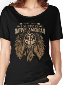 I SUPPORT NATIVE AMERICAN RIGHTS Women's Relaxed Fit T-Shirt
