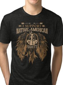 I SUPPORT NATIVE AMERICAN RIGHTS Tri-blend T-Shirt