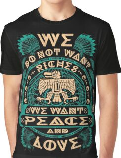 NATIVE AMERICAN WE DO NOT WANT RICHES WE WANT PEACE AND LOVE Graphic T-Shirt