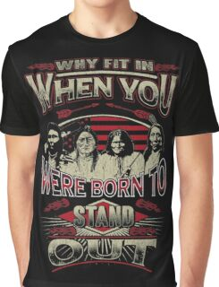 NATIVE AMERICAN WHY FIT IN WHEN YOU WERE BORN TO STAND OUT Graphic T-Shirt