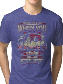 NATIVE AMERICAN WHY FIT IN WHEN YOU WERE BORN TO STAND OUT Tri-blend T-Shirt