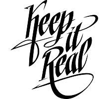 Keep it Real - Black Photographic Print