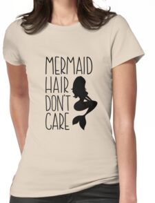 Mermaid Hair Dont Care // Funny text tee Womens Fitted T-Shirt