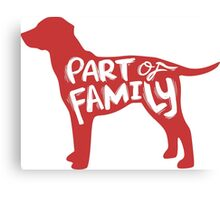 Dog - Part of Family Canvas Print