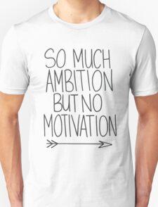 So much motivation but not ambition - arrow Unisex T-Shirt