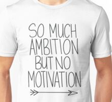 So much motivation but not ambition - arrow Unisex T-Shirt