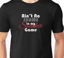 Ain't No Shame in my Sneaker Game Unisex T-Shirt
