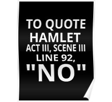 "To Quote Hamlet Act III Scene III Line 92, ""No"" Poster"