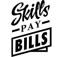 Skills Pay Bills - Black Photographic Print